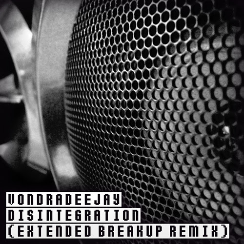 DISINTEGRATION (EXTENDED BREAKUP REMIX) by VONDRADEEJAY
