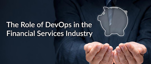 The Role of DevOps in the Financial Services Industry - DevOps.com