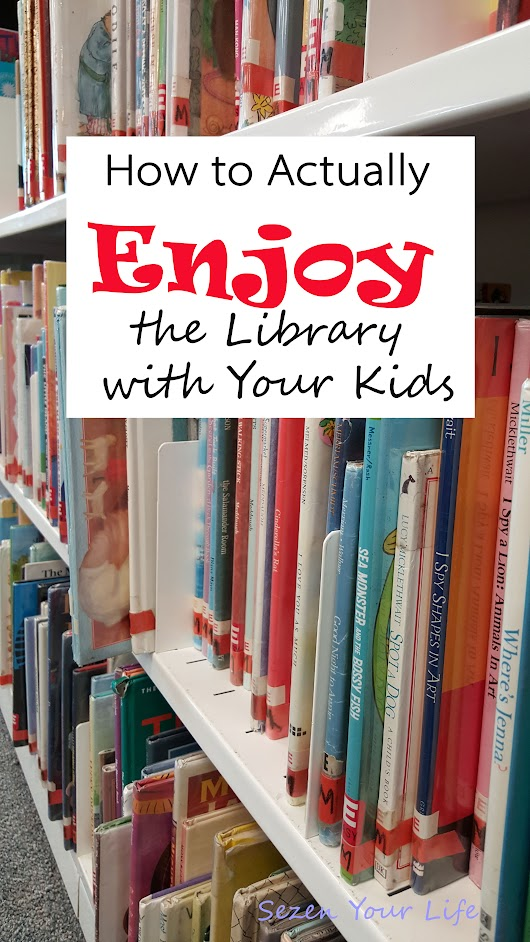 How to Actually Enjoy the Library with Your Kids | Sezen