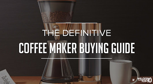 The Definitive Coffee Maker Buying Guide