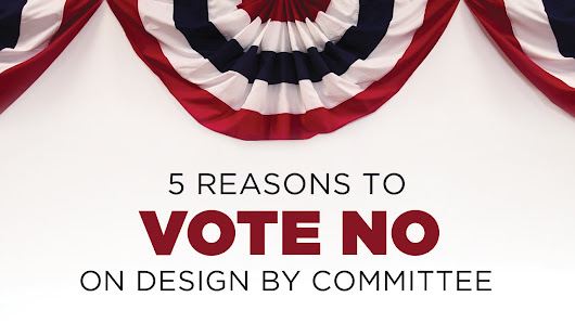 5 Reasons to Vote No on Design By Committee - 11Web
