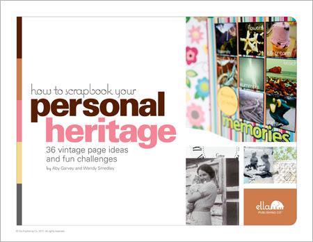 How to Scrapbook Your Personal Heritage: 36 vintage page ideas and fun challenges (by Wendy Smedley & Aby Garvey)