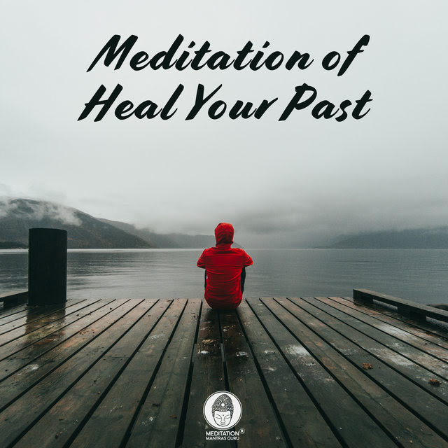 Meditation Of Heal Your Past Anxiety Depression Relief