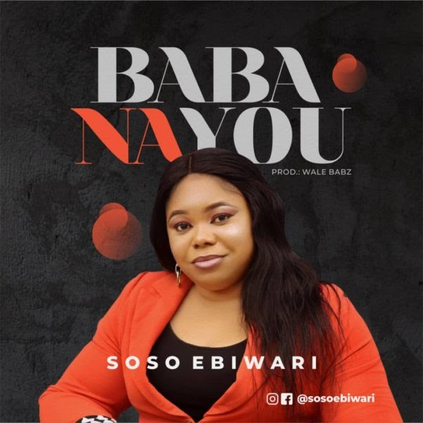 [Music + Lyrics] Baba Na You – Soso Ebiwari