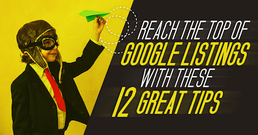 Reach the top of the Google listings with these #12 Great Tips!