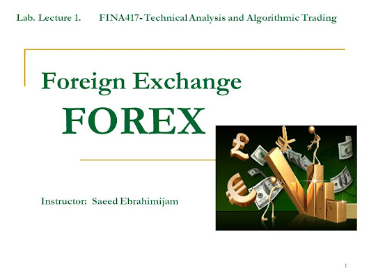 1 Foreign Exchange FOREX Instructor: Saeed Ebrahimijam Lab. Lecture 1. FINA417- Technical Analysis and Algorithmic Trading. -  ppt download