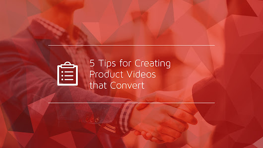 5 Tips for Creating Product Videos that Convert