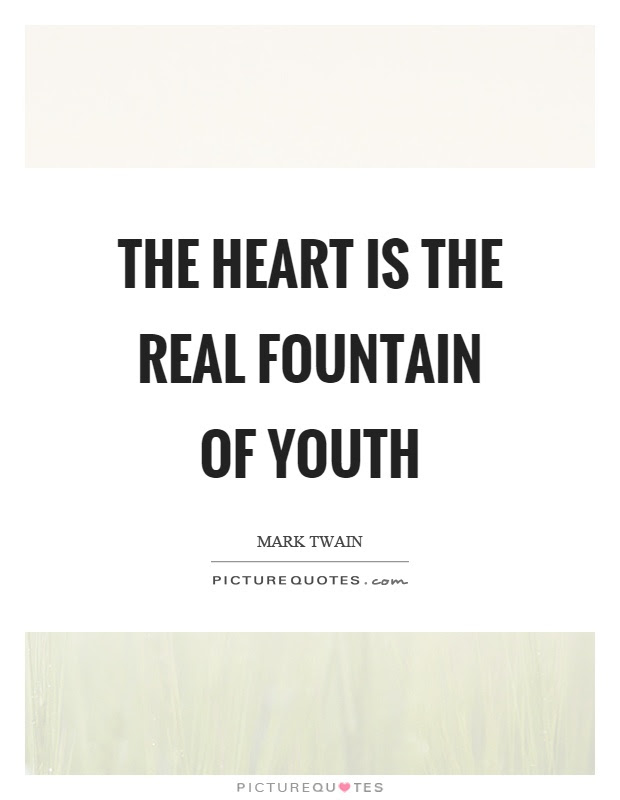 The Heart Is The Real Fountain Of Youth Picture Quotes