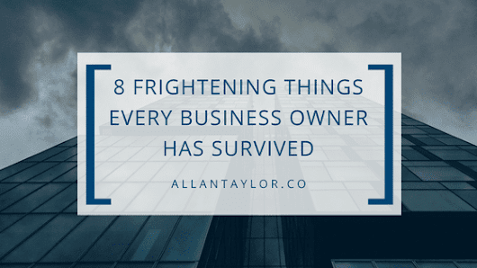 8 Frightening Things Every Business Owner Has Survived