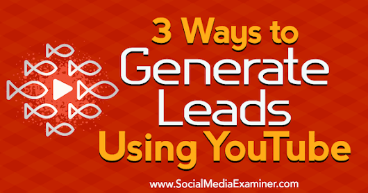 3 Ways to Generate Leads Using YouTube