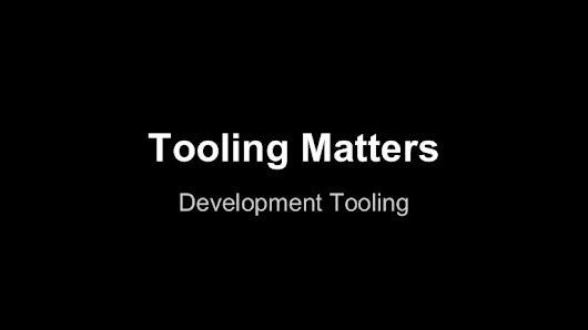 Tooling Matters - Development tools