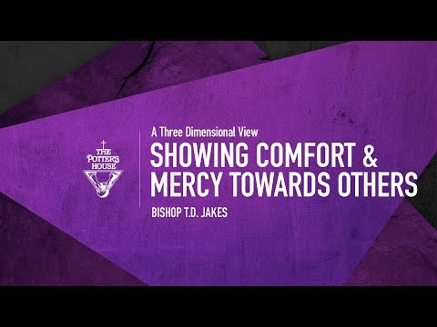 Showing Comfort & Mercy Towards Others - Bishop T.D. Jakes