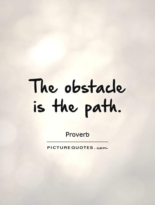 The Obstacle Is The Path Picture Quotes