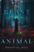 Title: The Beast Is an Animal, Author: Peternelle van Arsdale