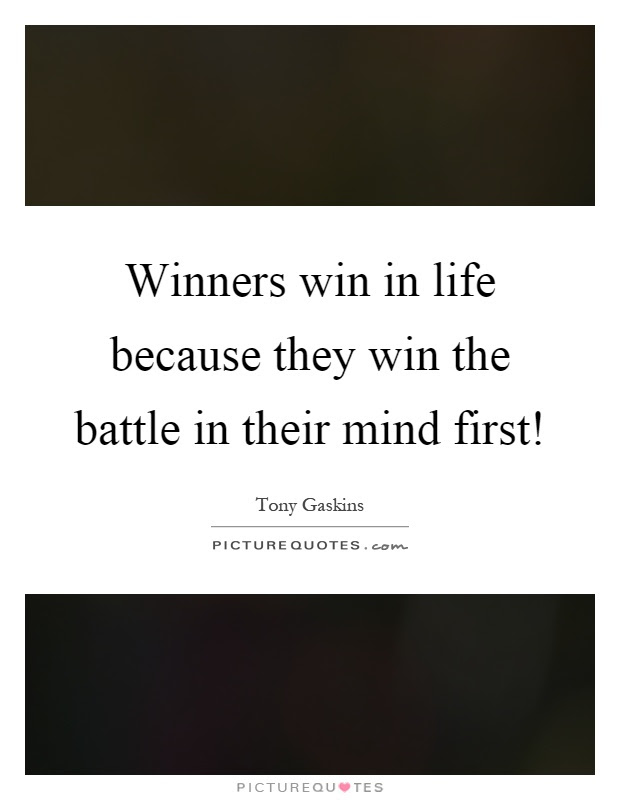 Winners Win In Life Because They Win The Battle In Their Mind