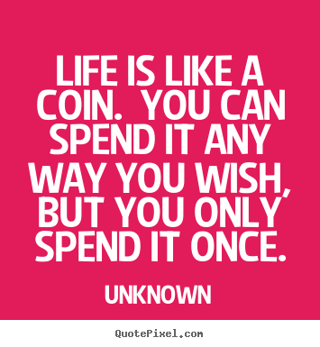 Design Your Own Picture Quotes About Life Life Is Like A Coin You