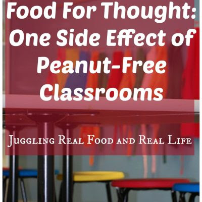 Food For Thought: One Side Effect of Peanut-Free Classrooms - Juggling Real Food and Real Life