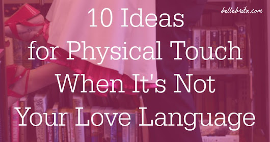 10 Physical Touch Love Language Ideas - Belle Brita