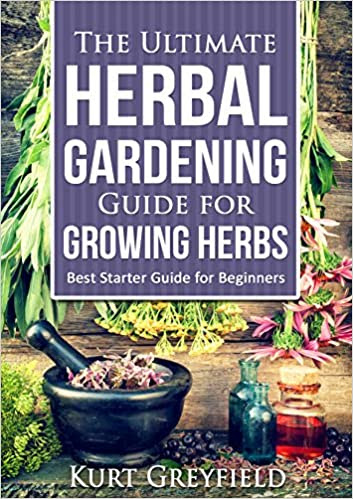 Growing Herbs: The Ultimate Herbal Gardening Guide for Growing Herbs- BEST Starter Guide for Beginners-Herbal remedies, medicinal herbs, Herbs for diabetes, Herbs for weight loss