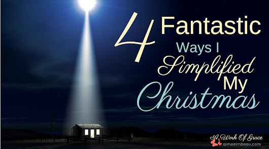 4 Fantastic Ways I Simplified My Christmas - A Work Of Grace