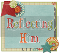 Reflecting Him
