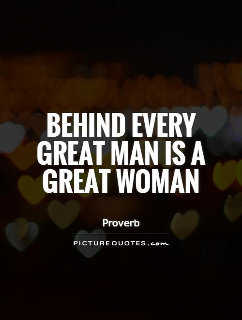 Behind Every Great Man Is A Great Woman Picture Quotes