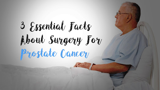 3 Essential Facts About Surgery For Prostate Cancer | St Pete Urology
