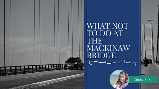 What not to do Crossing the Mackinac Bridge on a Shoestring « When the Shoestring Fits