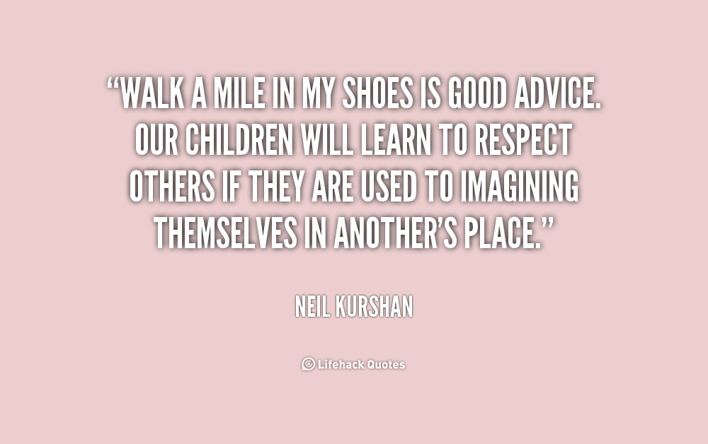 Quotes About Walk In Your Shoes 17 Quotes