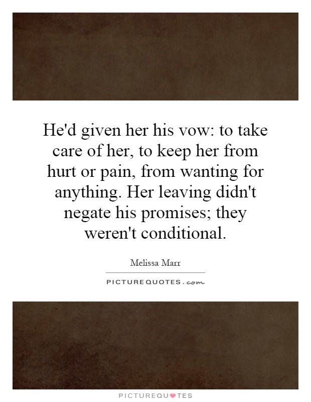 Hed Given Her His Vow To Take Care Of Her To Keep Her From