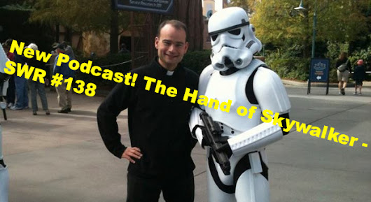 The Hand of Skywalker – SWR #138 | The Star Wars Report