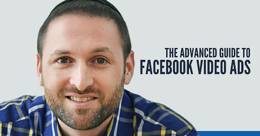 The Advanced Guide to Facebook Video Ads