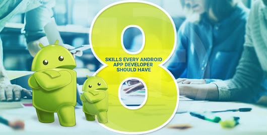 8 Essential Skills You Need to be an Android App Developer