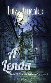 Livro, A Lenda, série, A Grande Aventura, Luiz Amato, trilogia, capa, sinopse, mistério, aventura, capa