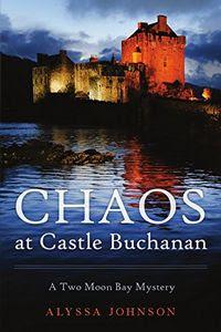Chaos at Castle Buchanan by Alyssa Johnson