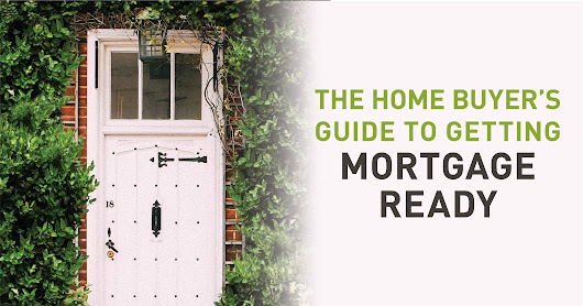 The Home Buyer's Guide to Getting Mortgage Ready -