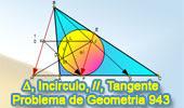 Problema de Geometría 943 (English ESL): Triangulo, Circunferencia Inscrita, Incírculo, Tangente, Puntos de Tangencia, Paralelas, Cevianas