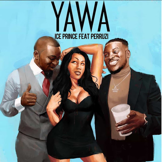 "Ice Prince ft. Peruzzi - ""Yawa"" [Audio] - Novice2STAR"