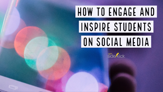 How to engage and inspire students on social media - YM Sidekick