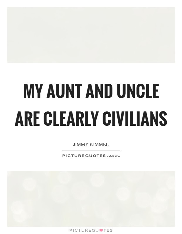 My Aunt And Uncle Are Clearly Civilians Picture Quotes