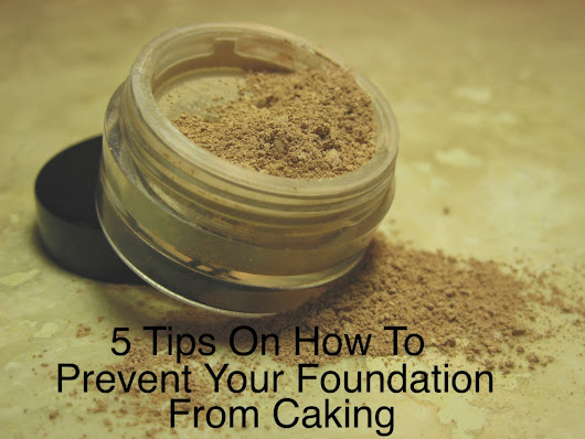 5 Tips On How To Prevent Your Foundation From Caking