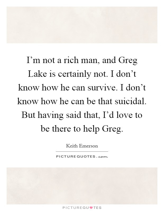 Im Not A Rich Man And Greg Lake Is Certainly Not I Dont Know