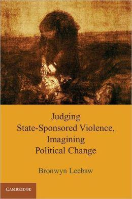 Judging StateSponsored Violence Imagining Political Change