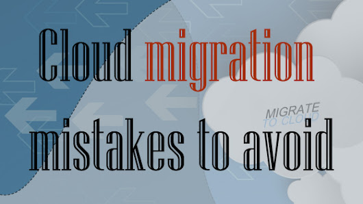Cloud migration mistakes to avoid