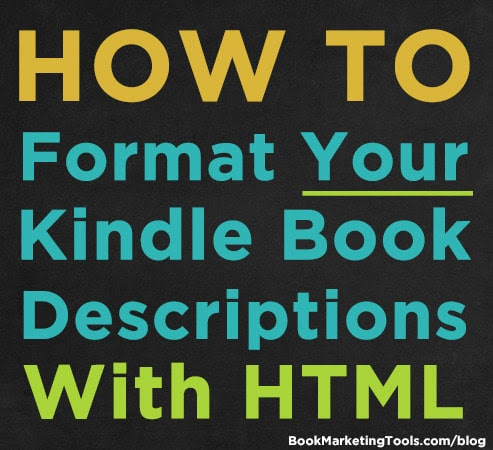 How To Format Your Kindle Book Descriptions With HTML | Book Marketing Tools Blog