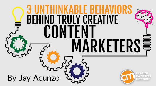 3 Unthinkable Behaviors Behind Creative Content Marketers