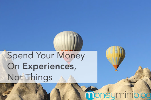 Spend Your Money on Experiences, Not Things