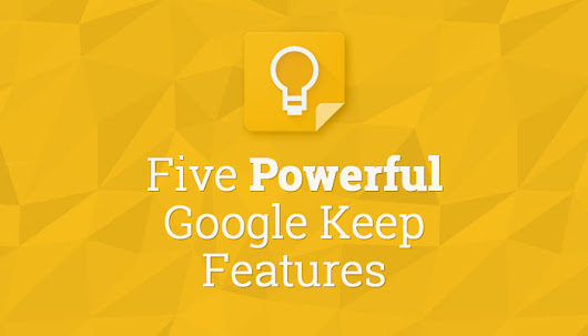Five Powerful Google Keep Features You Should Start Using