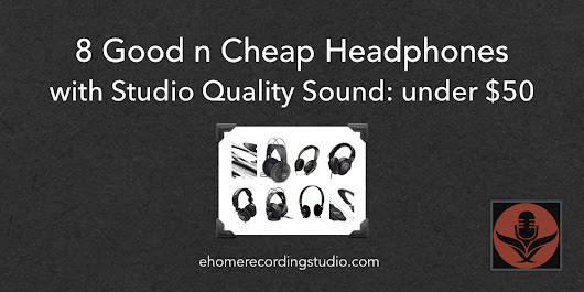 8 Good n Cheap Headphones with Studio Quality Sound: under $50