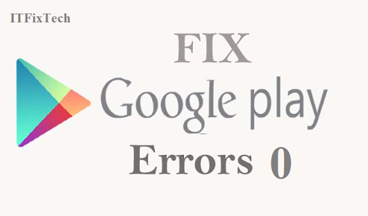How To Fix or Repair Error code 0 in Google Play Store| ITFixTech